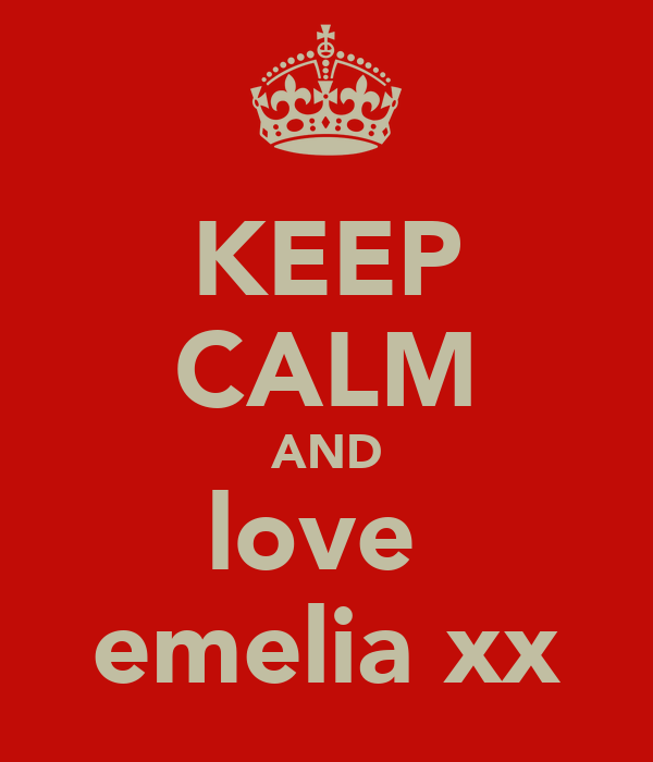 KEEP CALM AND love  emelia xx