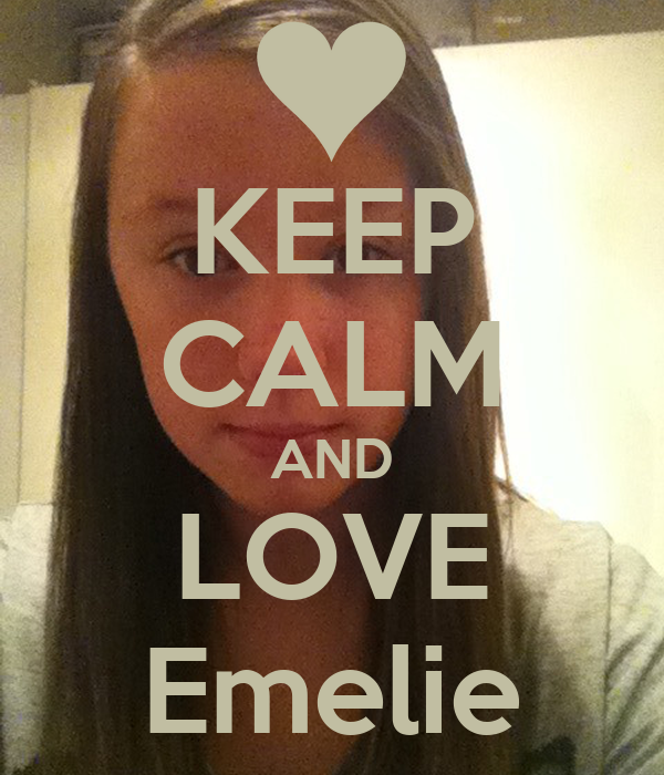 KEEP CALM AND LOVE Emelie