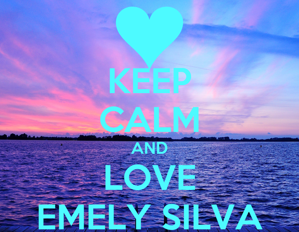 KEEP CALM AND LOVE EMELY SILVA