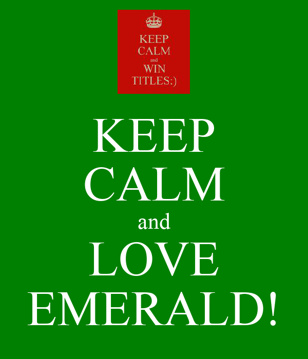 KEEP CALM and LOVE EMERALD!
