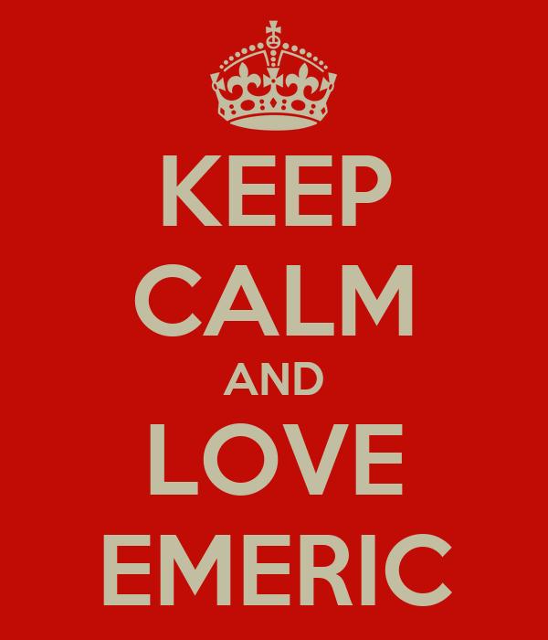 KEEP CALM AND LOVE EMERIC
