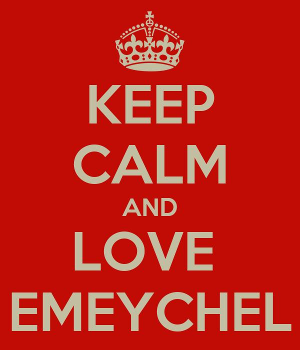 KEEP CALM AND LOVE  EMEYCHEL