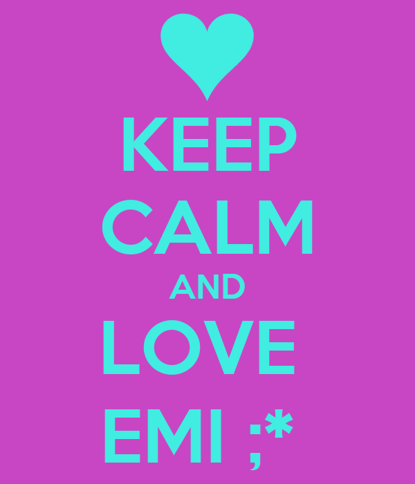 KEEP CALM AND LOVE  EMI ;*