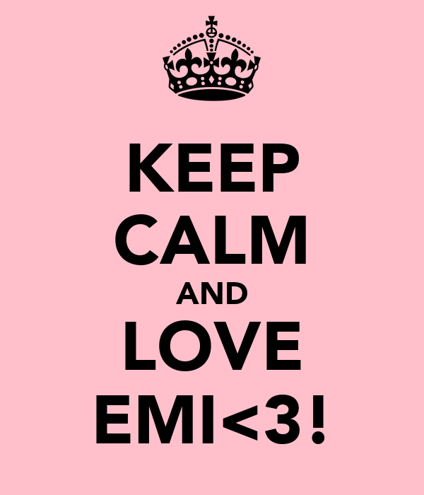 KEEP CALM AND LOVE EMI<3!