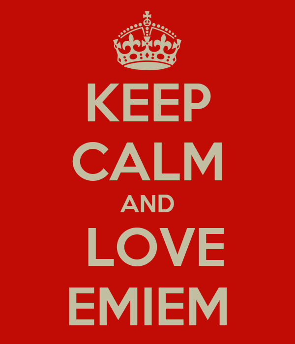 KEEP CALM AND  LOVE EMIEM