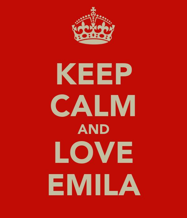KEEP CALM AND LOVE EMILA