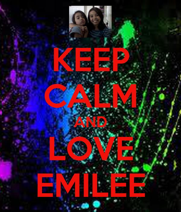 KEEP CALM AND LOVE EMILEE