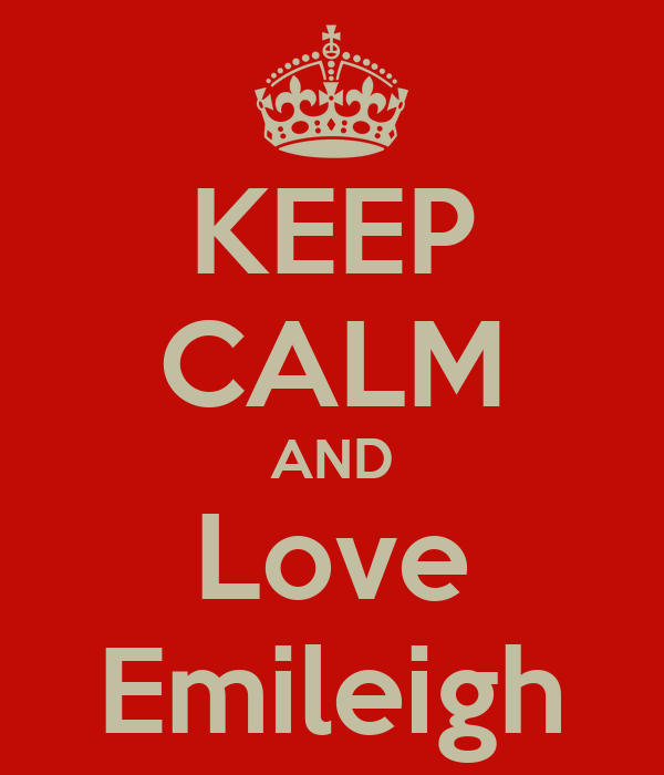 KEEP CALM AND Love Emileigh