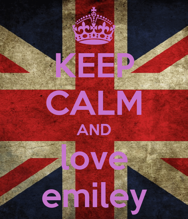 KEEP CALM AND love emiley