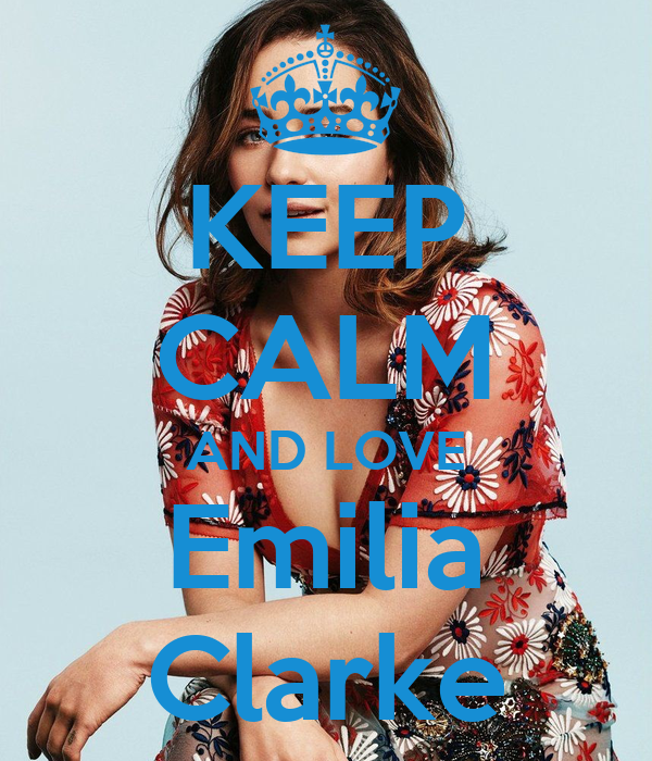 KEEP CALM AND LOVE Emilia Clarke