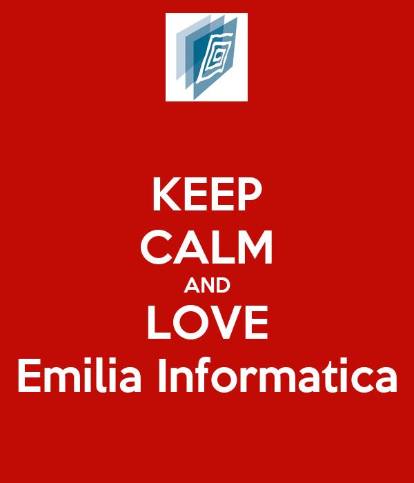 KEEP CALM AND LOVE Emilia Informatica