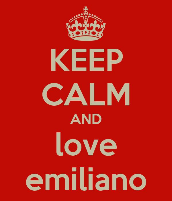 KEEP CALM AND love emiliano