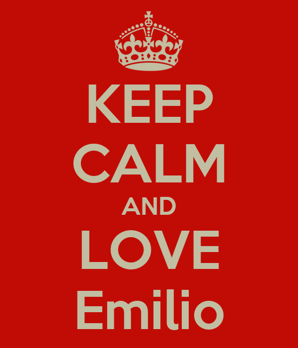 KEEP CALM AND LOVE Emilio