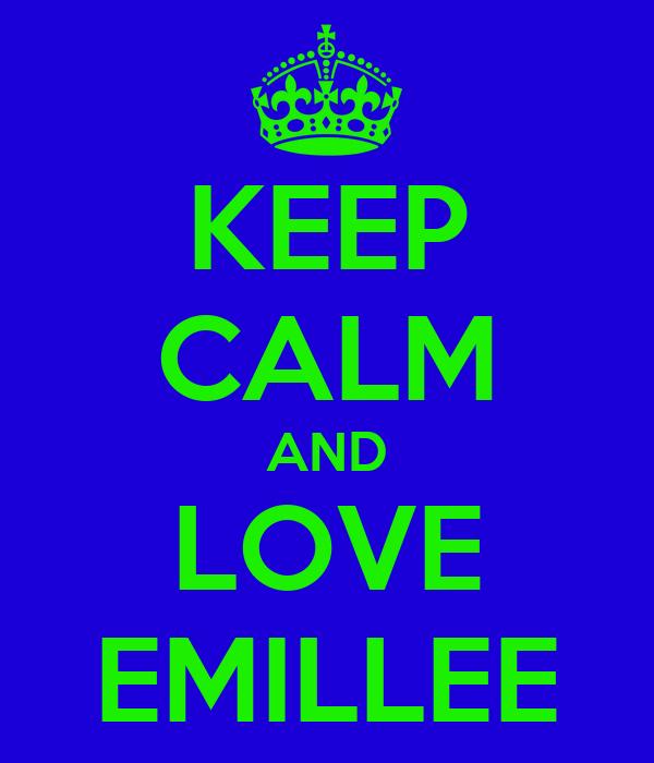 KEEP CALM AND LOVE EMILLEE