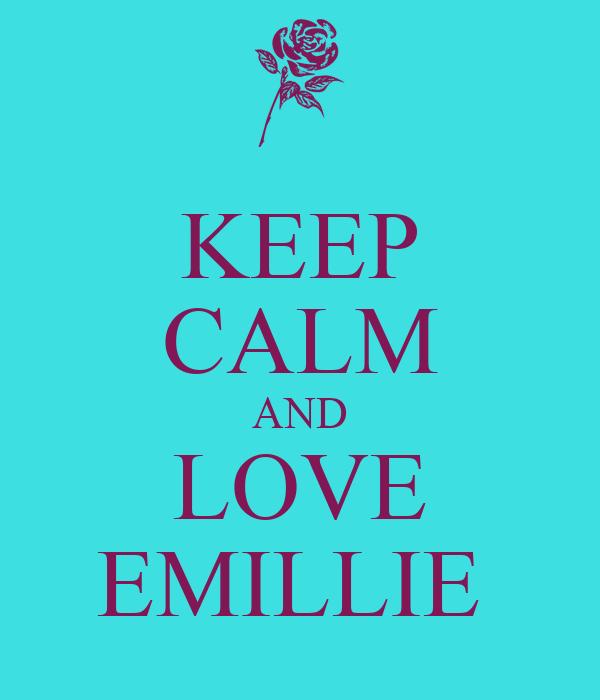 KEEP CALM AND LOVE EMILLIE