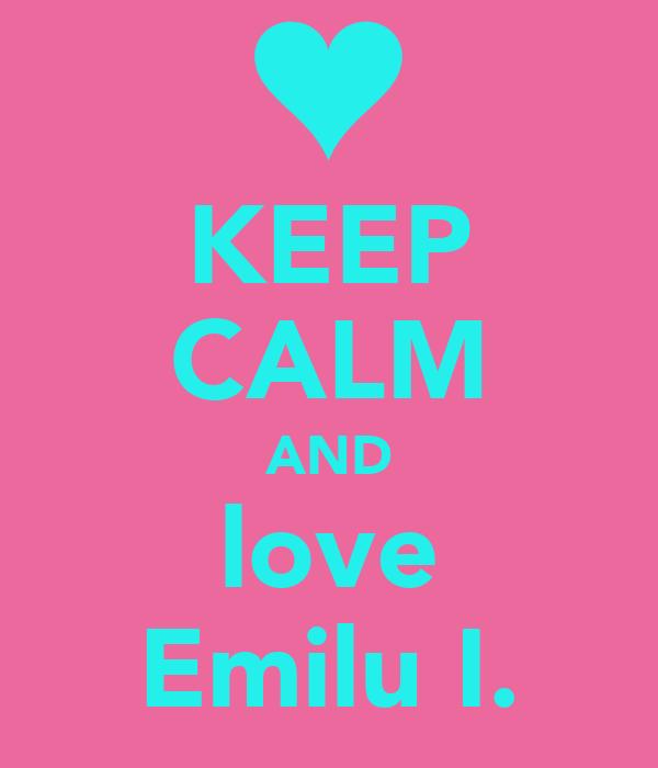 KEEP CALM AND love Emilu I.
