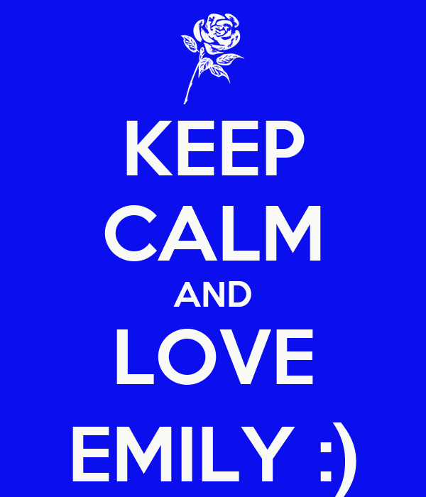 KEEP CALM AND LOVE EMILY :)