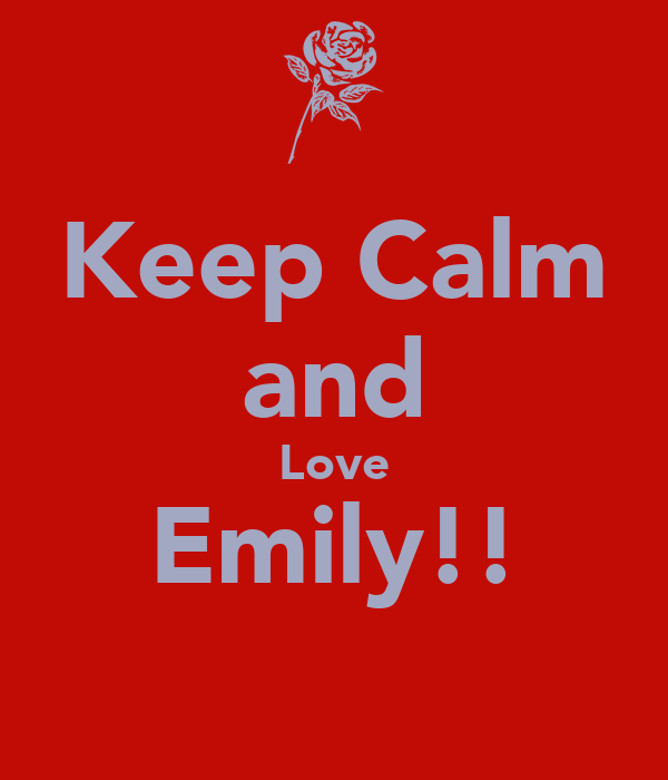 Keep Calm and Love Emily!!