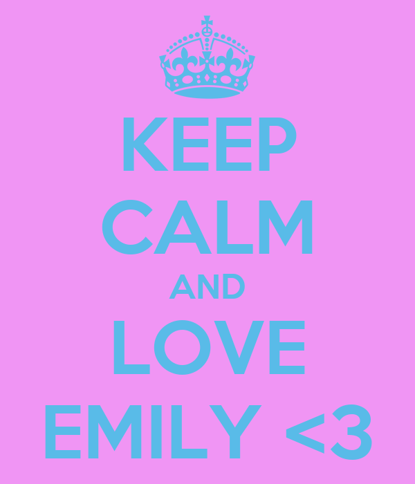 KEEP CALM AND LOVE EMILY <3