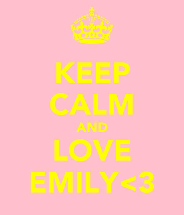KEEP CALM AND LOVE EMILY<3