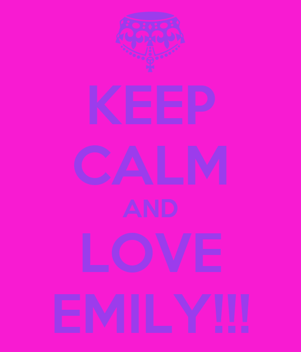 KEEP CALM AND LOVE EMILY!!!