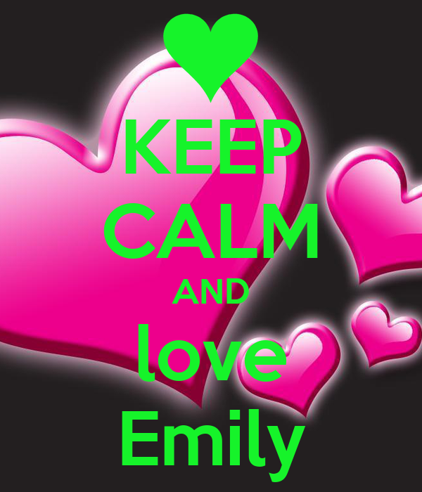 KEEP CALM AND love Emily