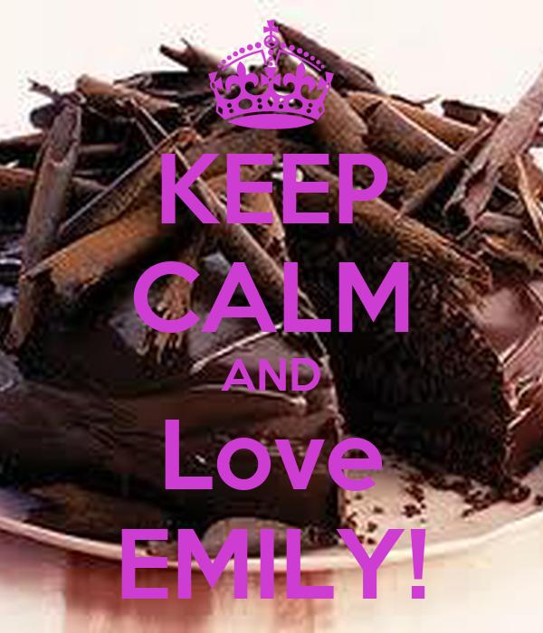 KEEP CALM AND Love EMILY!