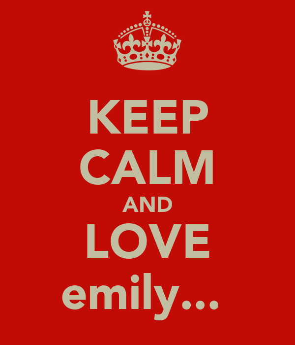 KEEP CALM AND LOVE emily...♥