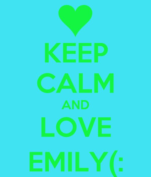 KEEP CALM AND LOVE EMILY(: