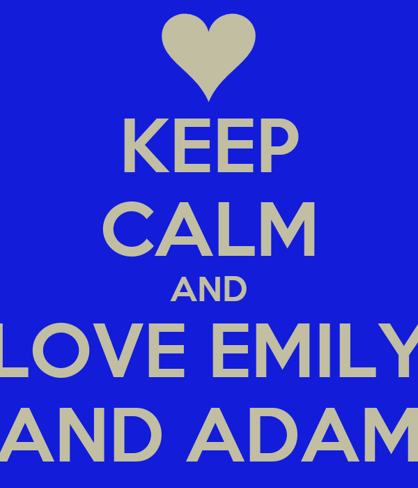 KEEP CALM AND LOVE EMILY AND ADAM