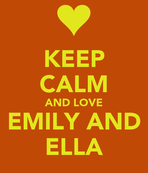 KEEP CALM AND LOVE EMILY AND ELLA