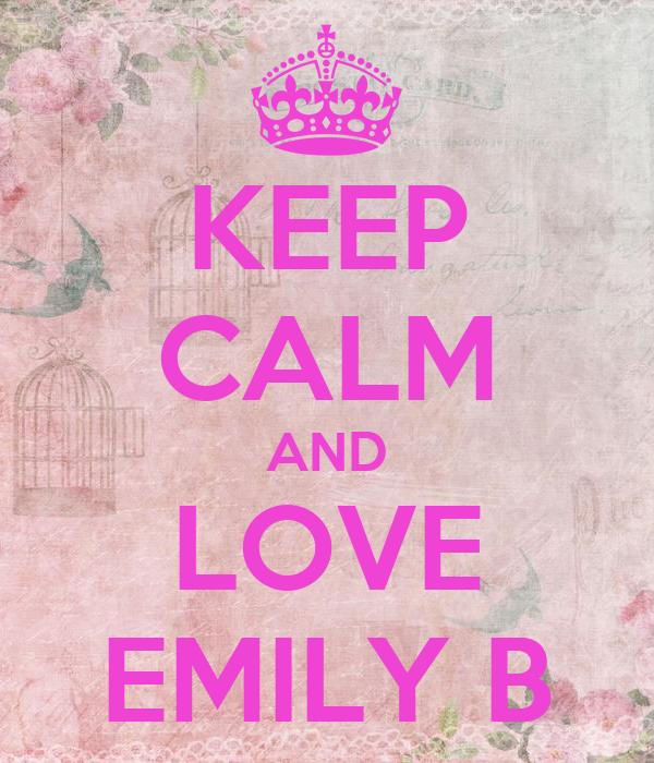 KEEP CALM AND LOVE EMILY B