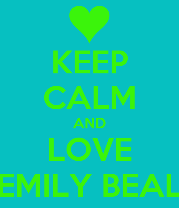KEEP CALM AND LOVE EMILY BEAL