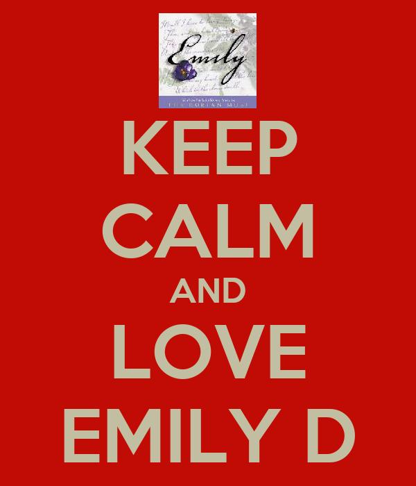 KEEP CALM AND LOVE EMILY D