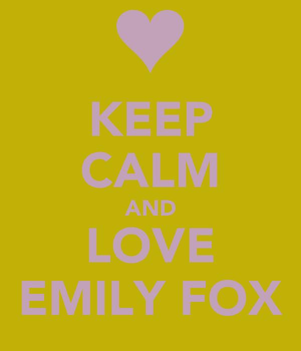 KEEP CALM AND LOVE EMILY FOX