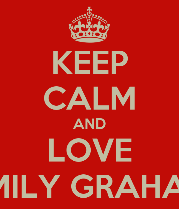 KEEP CALM AND LOVE EMILY GRAHAM