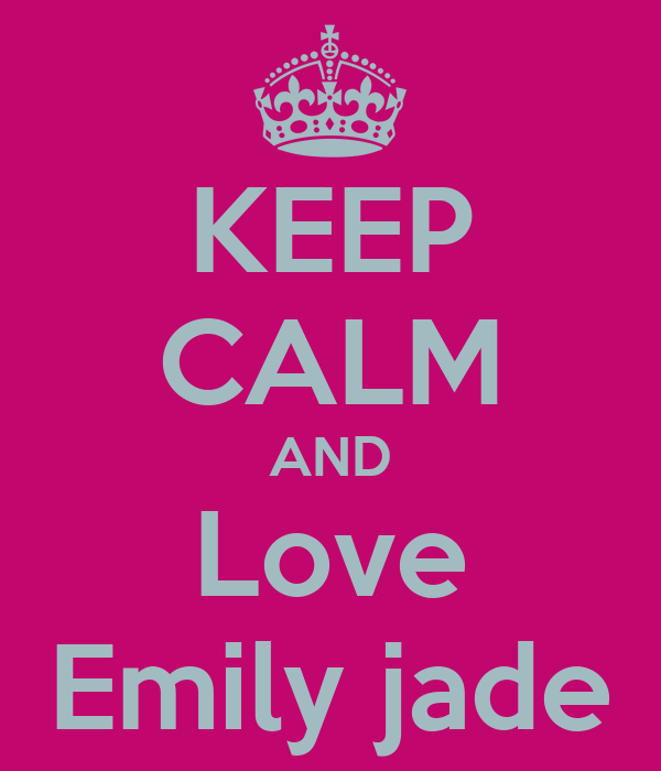 KEEP CALM AND Love Emily jade
