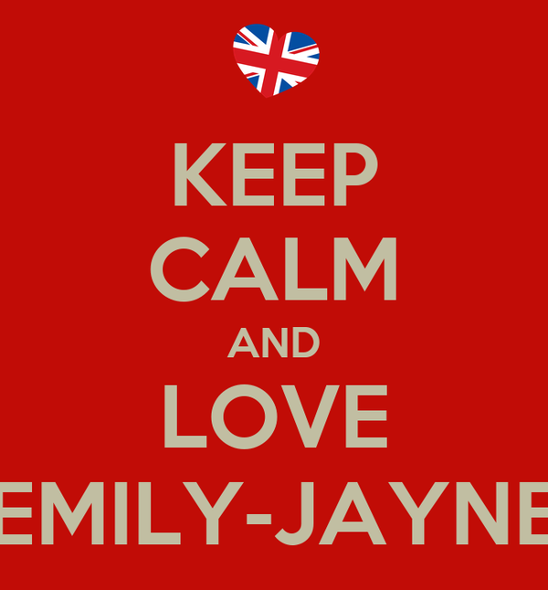 KEEP CALM AND LOVE EMILY-JAYNE