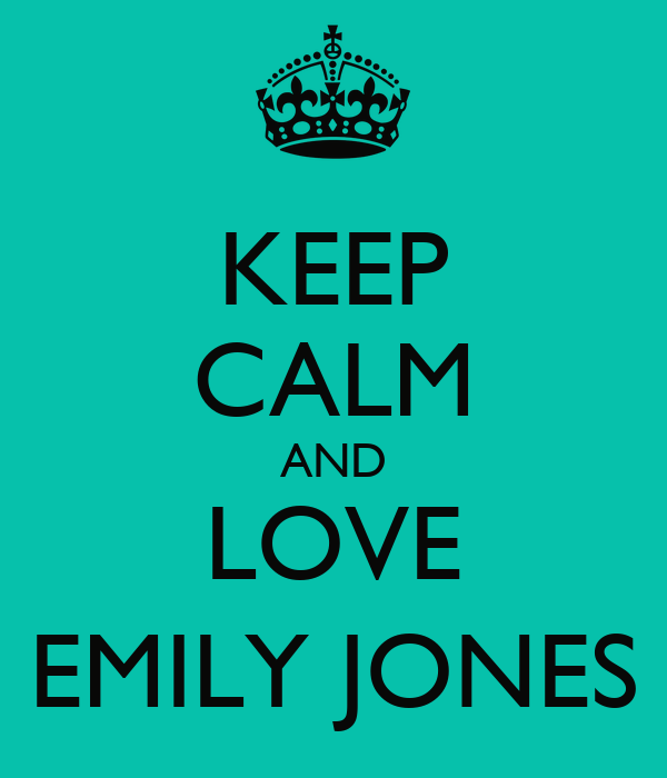 KEEP CALM AND LOVE EMILY JONES