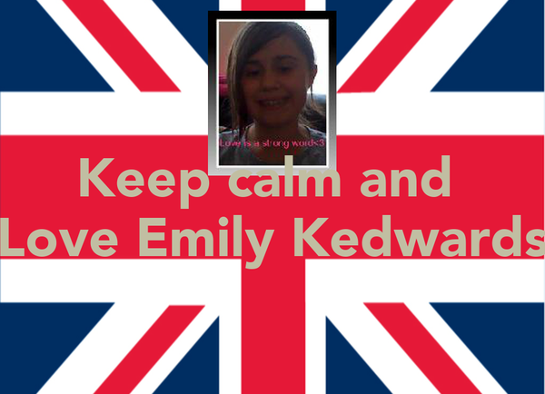 Keep calm and  Love Emily Kedwards
