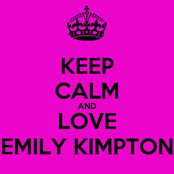 KEEP CALM AND LOVE EMILY KIMPTON