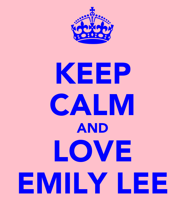 KEEP CALM AND LOVE EMILY LEE