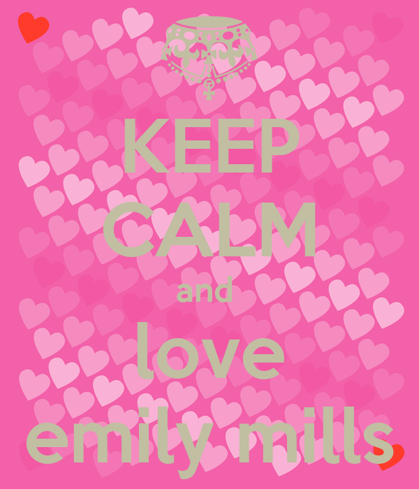 KEEP CALM and  love emily mills