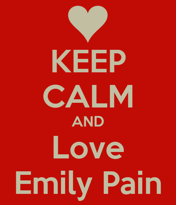 KEEP CALM AND Love Emily Pain