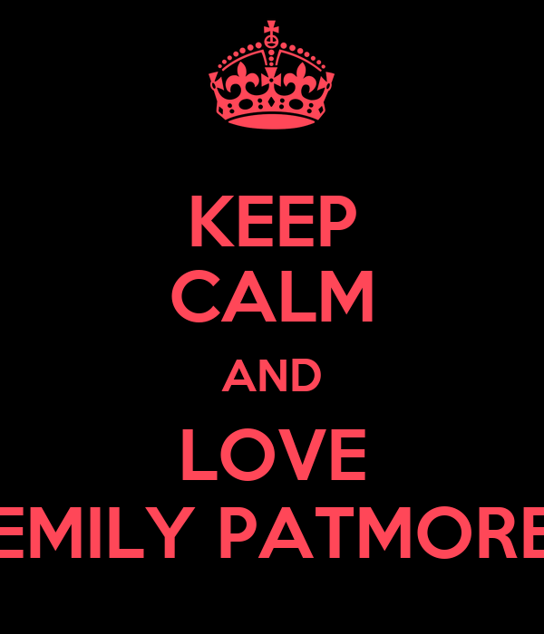 KEEP CALM AND LOVE EMILY PATMORE