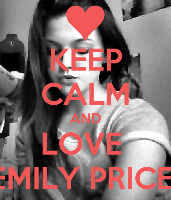 KEEP CALM AND LOVE  EMILY PRICE