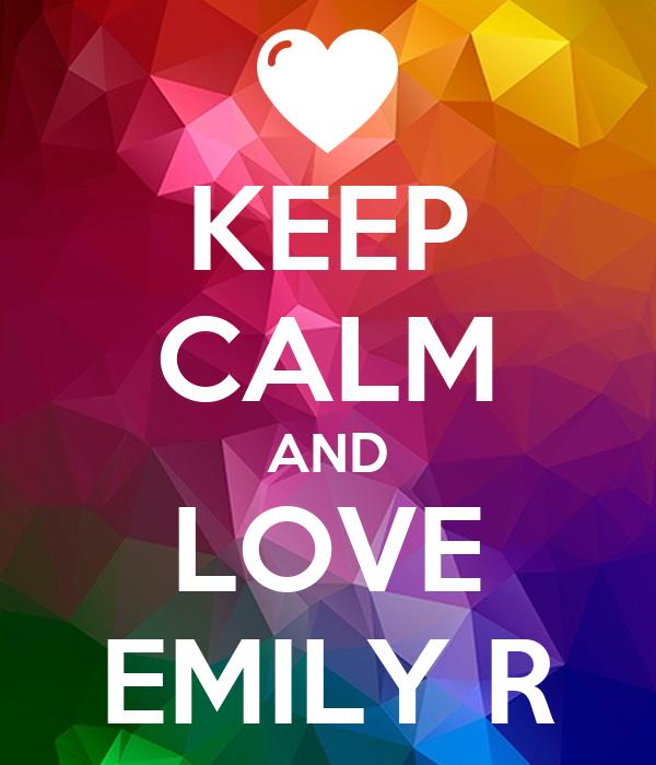 KEEP CALM AND LOVE EMILY R