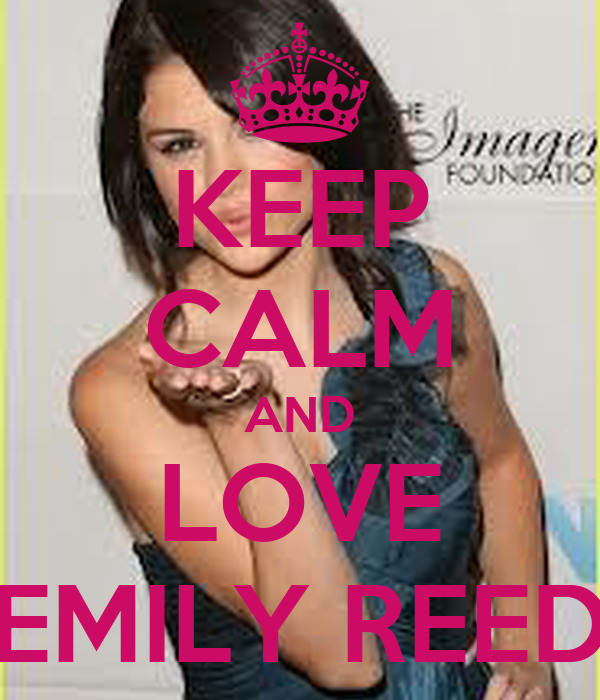 KEEP CALM AND LOVE EMILY REED