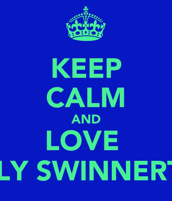 KEEP CALM AND LOVE  EMILY SWINNERTON