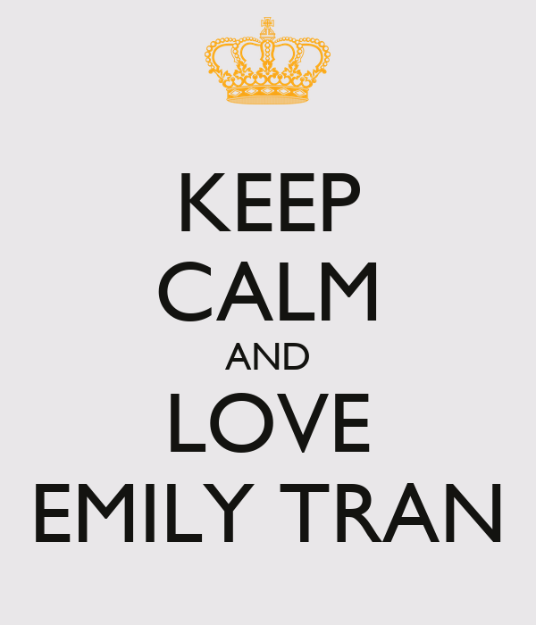 KEEP CALM AND LOVE EMILY TRAN